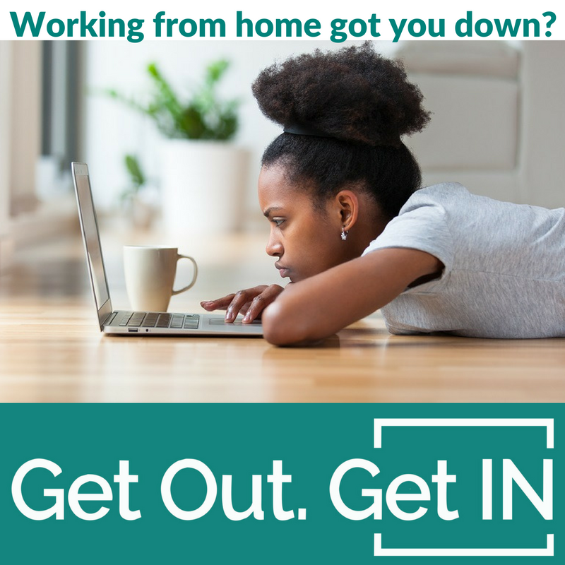 Working from home got you down? Get Out. Get In. Innovation Works!